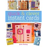 Quick and Clever Instant Cards: Over 100 Fast-to-Make Handmade Designs and Ideasby Julie Hickey
