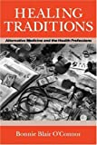 img - for Healing Traditions: Alternative Medicine and the Health Professions (Studies in Health, Illness, and Caregiving) book / textbook / text book
