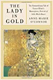 The Lady in Gold: The Extraordinary Tale of Gustav Klimt's Masterpiece, Portrait of Adele Bloch-Bauer[ THE LADY IN GOLD: THE EXTRAORDINARY TALE OF GUSTAV KLIMT'S MASTERPIECE, PORTRAIT OF ADELE BLOCH-BAUER ] By O'Connor, Anne-Marie ( Author )Feb-07-2012 Hardcover