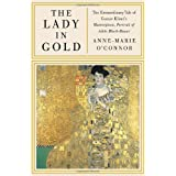 The Lady in Gold: The Extraordinary Tale of Gustav Klimt's Masterpiece, Portrait of Adele Bloch-Bauer[ THE LADY IN GOLD: THE EXTRAORDINARY TALE OF GUSTAV KLIMT'S MASTERPIECE, PORTRAIT OF ADELE BLOCH-BAUER ] By O'Connor, Anne-Marie ( Author )Feb-07-2012 Hardcoverby Anne-MarieO'Connor
