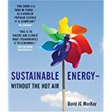 Sustainable Energy - Without the Hot Air ~ David J. C. MacKay