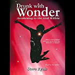 Drunk with Wonder: Awakening to the God Within | Steven D. Ryals