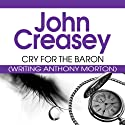 Cry for the Baron: The Baron, Book 17 Audiobook by John Creasey Narrated by Carl Prekopp