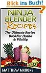 Ninja Blender Recipes: The Ultimate R...