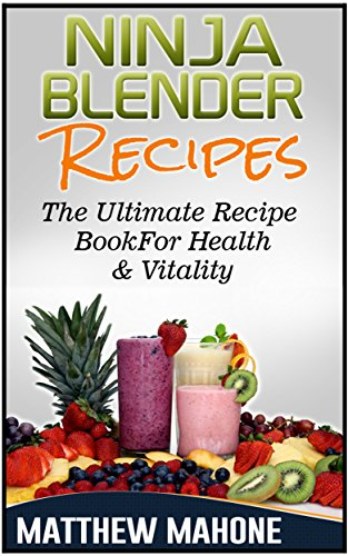 Ninja Blender Recipes: The Ultimate Recipe Book For Health & Vitality (Ninja blender recipes, Ninja recipe book, Ninja Recipes, Smoothie Recipes For Weight Loss, Cleanse Diet, Detox Smoothies) (Nutribullet Juicing Recipe Book compare prices)