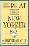 Here At The New Yorker (0306808102) by Gill, Brendan