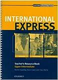 img - for International Express, Interactive Editions Upper-Intermediate: Teacher's Resource Book: Teacher's Resource Book Upper-intermediate level: Upper-Intermediate : Teacher's Resource Book book / textbook / text book