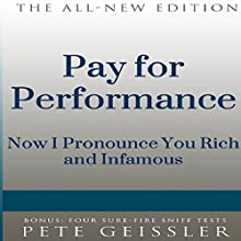 Pay for Performance: I Now Pronounce You Rich and Infamous: Bigshots' Bull (       UNABRIDGED) by Pete Geissler Narrated by Ray Allaire