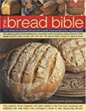 The Bread Bible: The Ultimate Guide to Bread Baking from Around the World, Including a Unique Directory of the Breads Found in Every Country, and with Over 100 Easy-to-follow Recipes to Make at Home Christine Ingram