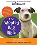 Petfinder.com the Adopted Dog Bible: Your One-Stop Resource for Choosing, Training, and Caring for Your Sheltered or Rescued Dog [PETFINDERCOM THE ADOPTED DOG B]