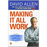 Making It All Work: Winning at the Game of Work and the Business of Lifepar David Allen