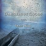 Dangerous Goods: Poems | Sean Hill