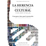 La Herencia Cultural. Conceptos Claves para la Proteccion.: Cultural Heritage. Key concepts for protection.