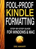 Fool-proof Kindle Formatting: Step-By-Step Guide For Formatting Your Ebook (Windows & Mac)