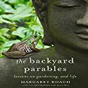 The Backyard Parables: Lessons on Gardening, and Life (       UNABRIDGED) by Margaret Roach Narrated by Margaret Roach