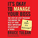 It's Okay to Manage Your Boss: The Step-by-Step Program for Making the Best of Your Most Important Relationship at Work Audiobook by Bruce Tulgan Narrated by Mike Chamberlain
