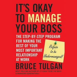 It's Okay to Manage Your Boss: The Step-by-Step Program for Making the Best of Your Most Important Relationship at Work | [Bruce Tulgan]