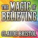 The Magic of Believing (       UNABRIDGED) by Claude Bristol Narrated by Mitch Horowitz