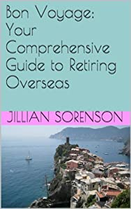 Bon Voyage: Your Comprehensive Guide to Retiring Overseas from Jillian Sorenson