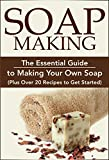 Soap Making:: The Essential Guide to Making Your Own Soap (Plus Over 20 Recipes to Get Started): Soap Making Books, Soap Making for Beginners, Soap Making ... Series, DIY Soap Making, Chakra Book 1)