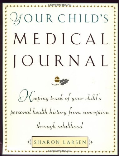 Your Child'S Medical Journal: Keeping Track Of Your Child'S Personal Health History From Conception Through Adulthood front-653345