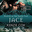 Jace: Wolves of the Rising Sun #1: Mating Season Collection (       UNABRIDGED) by Kenzie Cox,  Mating Season Collection Narrated by Elena Wolfe, Jeffery Kafer