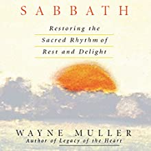 Sabbath: Restoring the Sacred Rhythm of Rest and Delight Speech by Wayne Muller Narrated by Wayne Muller