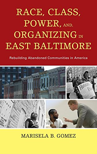 Race, Class, Power, and Organizing in East Baltimore: Rebuilding Abandoned Communities in America PDF