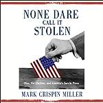 None Dare Call It Stolen: Ohio, the Election, and America's Servile Press | Mark Crispin Miller