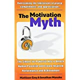 The Motivation Myth: the simple yet powerful key to unlock human potential and create inspired performance and achievement ~ Jonathan Manske