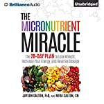 The Micronutrient Miracle: The 28-Day Plan to Lose Weight, Increase Your Energy, and Reverse Disease | Jayson Calton,Mira Calton