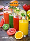 img - for Green Smoothie Recipes Bible: 39 Of The Best Green Smoothie Recipes, Juicing Recipes and Detox Smoothies You Will Ever Find book / textbook / text book