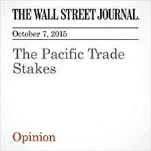 The Pacific Trade Stakes (       UNABRIDGED) by  The Wall Street Journal Narrated by  The Wall Street Journal