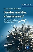 Denkbar machbar wunschenswert Wie Technik und Kultur die Welt verandern Erlebnis Wissenschaft German