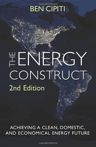 The Energy Construct: Achieving A Clean, Domestic, And Economical Energy Future