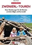 Zwergerl-Touren: Neue Wanderungen f�r die Kleinsten zwischen Allg�u und Karwendel