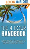 The 4-Hour Handbook: Learn Proven Techniques to Hacking Your Life Today (4-hour workweek, 4-hour body, 4-hour chef, 4-hour work, 4-hour workweek in books)