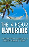 img - for The 4-Hour Handbook: Learn Proven Techniques to Hacking Your Life Today (4-hour workweek, 4-hour body, 4-hour chef, 4-hour work, 4-hour workweek in books) book / textbook / text book
