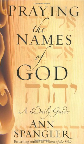 Praying the Names of God A Daily Guide310253535