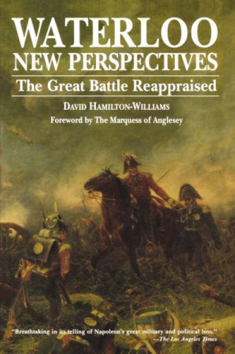 Waterloo: New Perspectives: The Great Battle Reappraised, David Hamilton-Williams