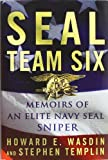 SEAL Team Six: Memoirs of an Elite Navy SEAL Sniper [Hardcover] [2011] First Edition Ed. Howard E. Wasdin, Stephen Templin