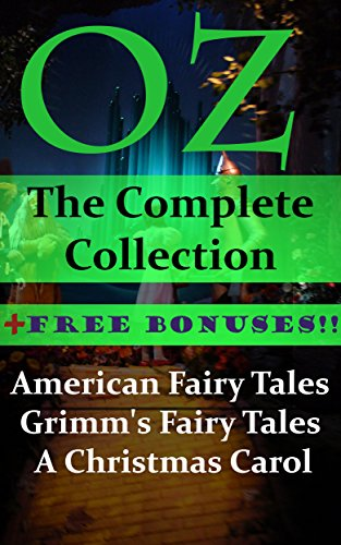 Oz: The Complete Collection + Free Bonuses- American Fairy Tales, Grimm's Fairy Tales, A Christmas Carol PDF