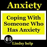 Anxiety: Coping wIth Someone Who Has Anxiety: Anxious Spouse, Friend, or Family Member, Book 1 | Lindsy Help