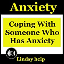 Anxiety: Coping wIth Someone Who Has Anxiety: Anxious Spouse, Friend, or Family Member, Book 1 (       UNABRIDGED) by Lindsy Help Narrated by JC Anonymous