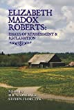 Elizabeth Madox Roberts: Essays of Reassessment and Reclamation