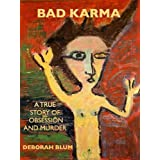 BAD KARMA: A True Story of Obsession and Murder ~ Deborah Beatriz Blum