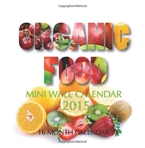 Organic Food Mini Wall Calendar 2015: 16 Month Calendar