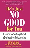 He's Just No Good for You: A Guide To Getting Out Of A Destructive Relationship