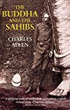 The Buddha and the Sahibs: The Men Who Discovered India's Lost Religion (0719554284) by Allen, Charles