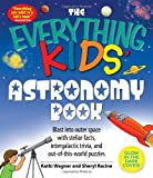 The Everything Kids' Astronomy Book: Blast into outer space with steller facts, integalatic trivia, and out-of-this-world puzzles (Everything Kids Series)